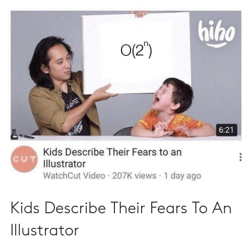 illustrator: hiho  o(2)  6:21  Kids Describe Their Fears to an  Illustrator  WatchCut Video 207K views 1 day ago  tea  CUT Kids Describe Their Fears To An Illustrator