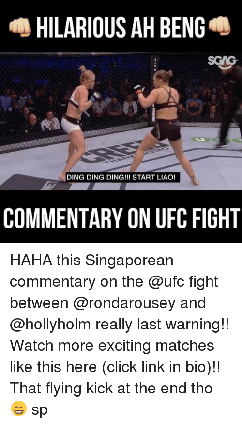 Rondarousey: HILARIOUS AH BENG  DING DING DING!!! START LIAO!  COMMENTARY ON UFC FIGHT HAHA this Singaporean commentary on the @ufc fight between @rondarousey and @hollyholm really last warning!! Watch more exciting matches like this here (click link in bio)!! That flying kick at the end tho 😁 sp
