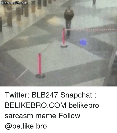 Be Like, Meme, and Memes: Hilarioustifs com Twitter: BLB247 Snapchat : BELIKEBRO.COM belikebro sarcasm meme Follow @be.like.bro
