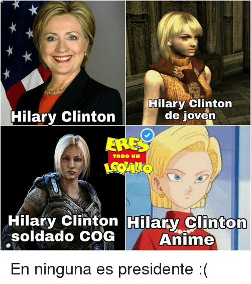Espanol, Hilarious, and Hilary Clinton: Hilary Clinton  Hilary Clinton  de joven  ERES  TODO UN  Hilary Clinton Hilary Clinton  Soldado COG  Anime En ninguna es presidente :(