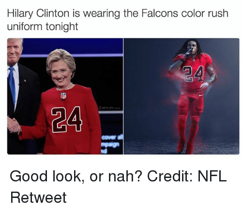 Nfl, Falcons, and Good: Hilary Clinton is wearing the Falcons color rush  uniform tonight  CA  coverall Good look, or nah? Credit: NFL Retweet