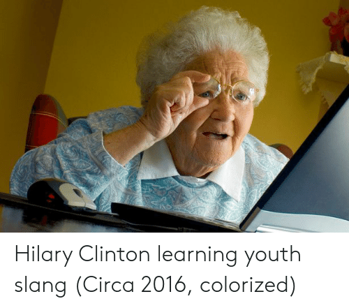 Hilary: Hilary Clinton learning youth slang (Circa 2016, colorized)