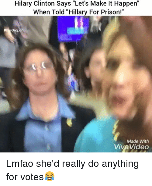 "Daquan, Funny, and Prison: Hilary Clinton Says ""Let's Make It Happen""  When Told ""Hillary For Prison!""  IG Daquan  Made With  VivaVideo Lmfao she'd really do anything for votes😂"