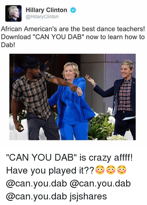 "Crazy, Dancing, and Funny: Hillary Clinton  @Hillary Clinton  African American's are the best dance teachers!  Download ""CAN YOU DAB"" now to learn how to  Dab! ""CAN YOU DAB"" is crazy affff! Have you played it??😳😳😳 @can.you.dab @can.you.dab @can.you.dab jsjshares"
