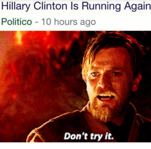 Hillary Clinton, Star Wars, and Running: Hillary Clinton ls Running Again  Politico 10 hours ago  Don't try it.