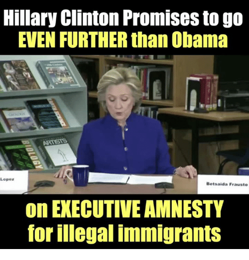 Illegalize: Hillary Clinton Promises to go  EVEN FURTHER than Obama  Lopez  Betsaida Frausto  on EXECUTIVE AMNESTY  for illegal immigrants