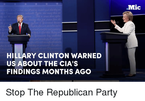 Hillary Clinton, Memes, and Republican Party: HILLARY CLINTON WARNED  US ABOUT THE CIA'S  FINDINGS MONTHS AGO  Mic Stop The Republican Party