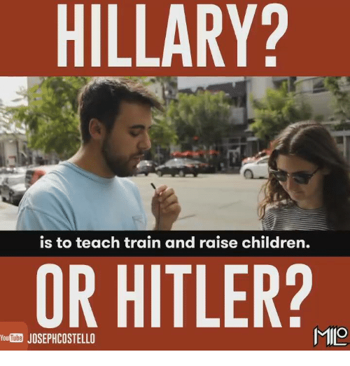 Children, Memes, and Hitler: HILLARY?  is to teach train and raise children.  OR HITLER?  MIO  YouTube JOSEPHCOSTELLO