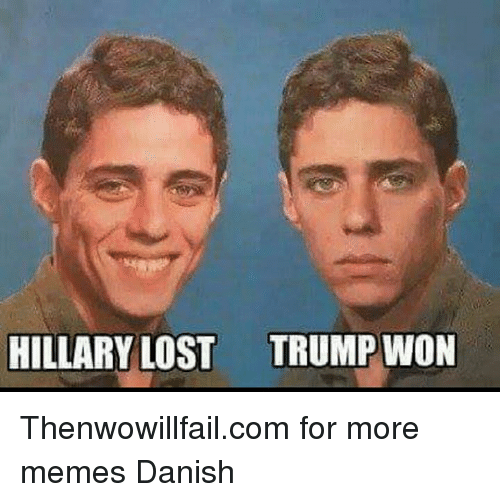 memes: HILLARY LOST TRUMP WON Thenwowillfail.com for more memes  Danish