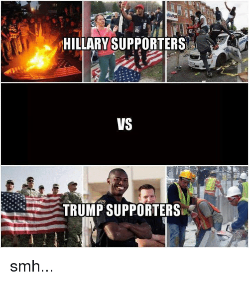 Memes, Smh, and Trump: HILLARY SUPPORTERS  VS  TRUMP SUPPORTERS smh...