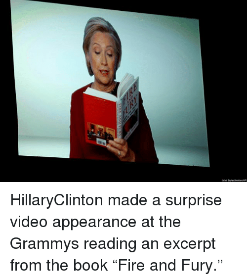 "The Grammys: HillaryClinton made a surprise video appearance at the Grammys reading an excerpt from the book ""Fire and Fury."""