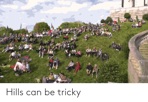 hills: Hills can be tricky