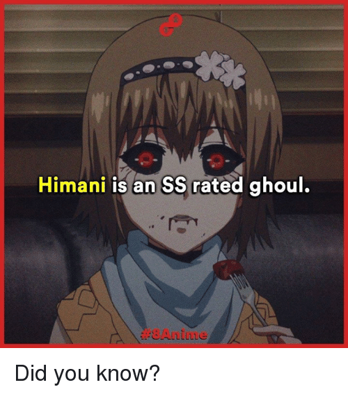 ghouls: Himani is an SS rated ghoul. Did you know?