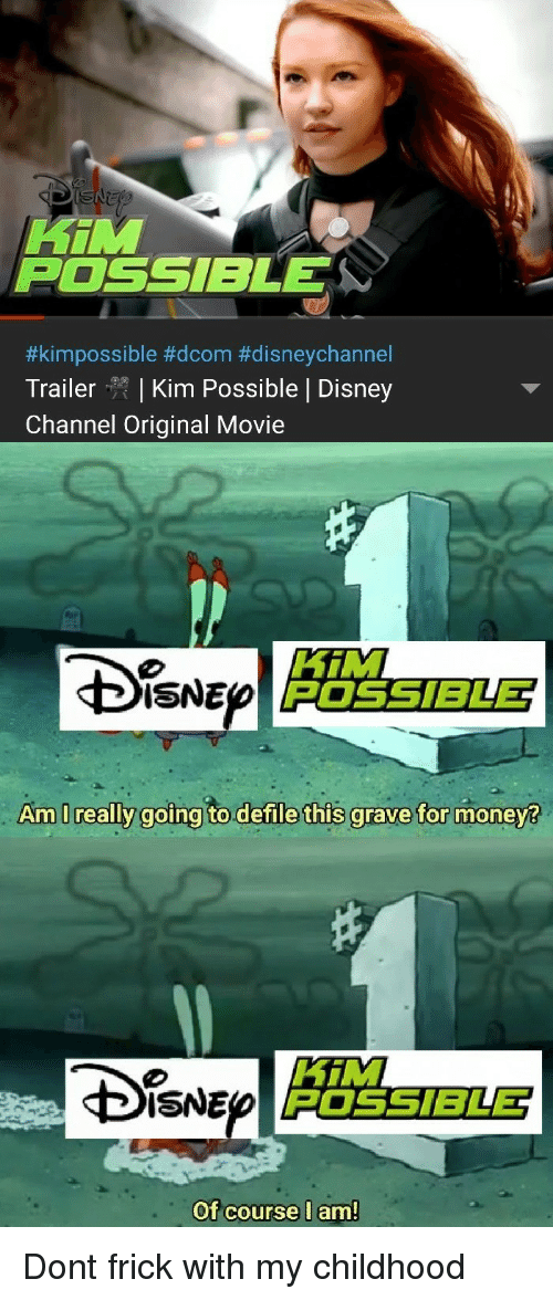 Disney Channel: Hin  POSSIBLE  #kim possible #dcom #disneychannel  Trailer | Kim Possible | Disney  Channel Original Movie  HiM  POSSIBLE  ISNE  Am I really  goina to.defile this grave for monev?  Di。NE  HiM  POSSIBLET  Of course l am Dont frick with my childhood