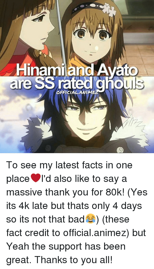 ghouls: Hinami and Avato  are SS rated ghoul To see my latest facts in one place❤I'd also like to say a massive thank you for 80k! (Yes its 4k late but thats only 4 days so its not that bad😂) (these fact credit to official.animez) but Yeah the support has been great. Thanks to you all!