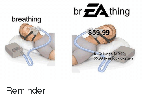 Oxygen, Dank Memes, and Dlc: hing rA thing  breathing  $59 99  DLC: lungs $19.99  $5.99 to unlock oxygen Reminder