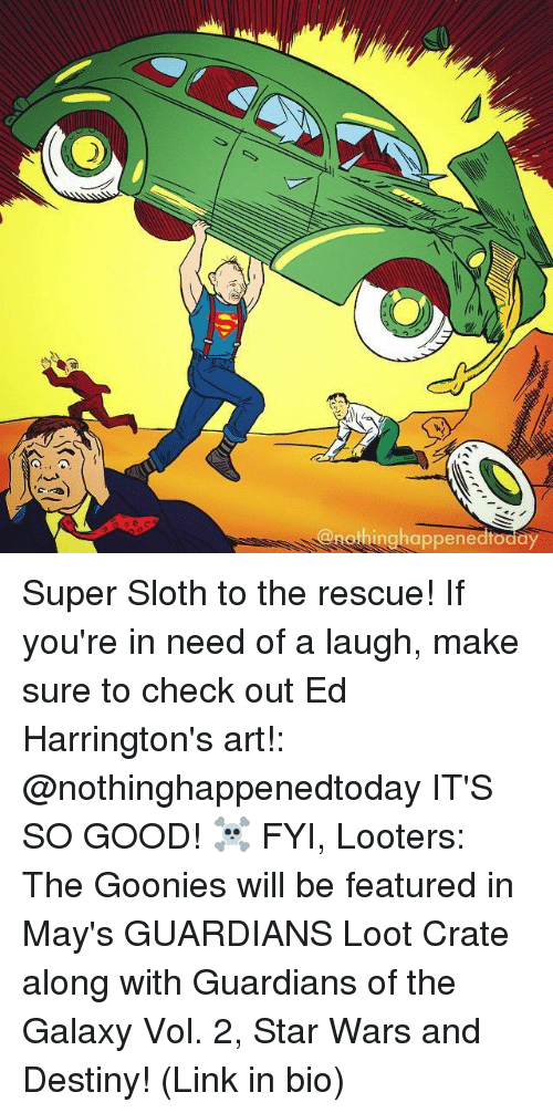 goonies: hinghappenedtoda Super Sloth to the rescue! If you're in need of a laugh, make sure to check out Ed Harrington's art!: @nothinghappenedtoday IT'S SO GOOD! ☠️ FYI, Looters: The Goonies will be featured in May's GUARDIANS Loot Crate along with Guardians of the Galaxy Vol. 2, Star Wars and Destiny! (Link in bio)