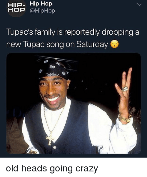 Hiphop: HIP- Hip Hop  HOP @HipHop  Tupac's family is reportedly dropping a  new Tupac song on Saturday old heads going crazy