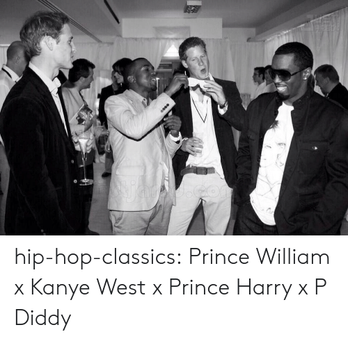 P Diddy: hip-hop-classics:  Prince William x Kanye West x Prince Harry x P Diddy