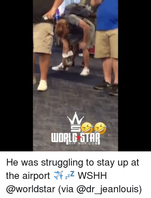 Memes, Worldstar, and Wshh: HIP HOP.CO M He was struggling to stay up at the airport ✈️💤 WSHH @worldstar (via @dr_jeanlouis)