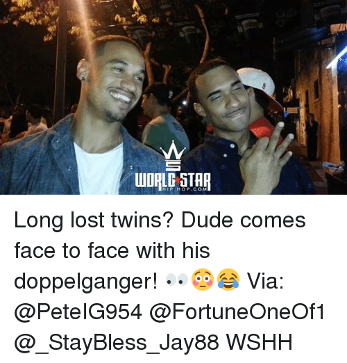 Doppelganger, Dude, and Memes: HIP HOP. CO M Long lost twins? Dude comes face to face with his doppelganger! 👀😳😂 Via: @PeteIG954 @FortuneOneOf1 @_StayBless_Jay88 WSHH