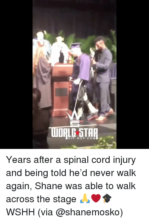 Memes, Wshh, and Hip Hop: HIP HOP.COM Years after a spinal cord injury and being told he'd never walk again, Shane was able to walk across the stage 🙏❤️🎓 WSHH (via @shanemosko)