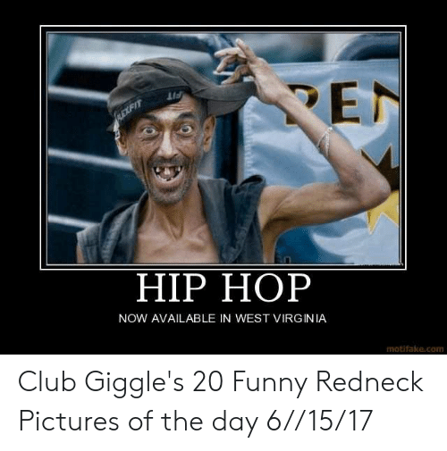 Funny Redneck Pictures: HIP HOP  NOW AVAILABLE IN WEST VIRGINIA  motifake.com Club Giggle's 20 Funny Redneck Pictures of the day 6//15/17