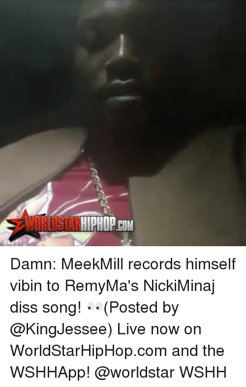 Diss, Memes, and Worldstar: HIPHOP COM Damn: MeekMill records himself vibin to RemyMa's NickiMinaj diss song! 👀(Posted by @KingJessee) Live now on WorldStarHipHop.com and the WSHHApp! @worldstar WSHH