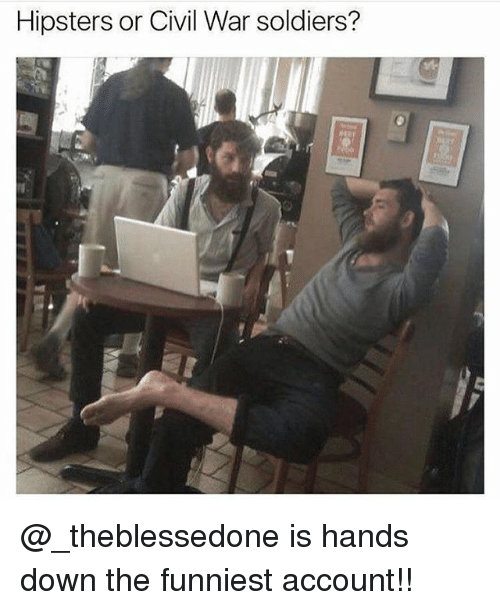 Memes, Soldiers, and Civil War: Hipsters or Civil War soldiers? @_theblessedone is hands down the funniest account!!