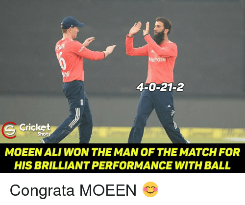 Ali, Memes, and Cricket: hirose  4-0-21-2  Cricket  Shots  MOEEN ALI WON THE MAN OF THE MATCH FOR  HIS BRILLIANTPERFORMANCE WITH BALL Congrata MOEEN 😊