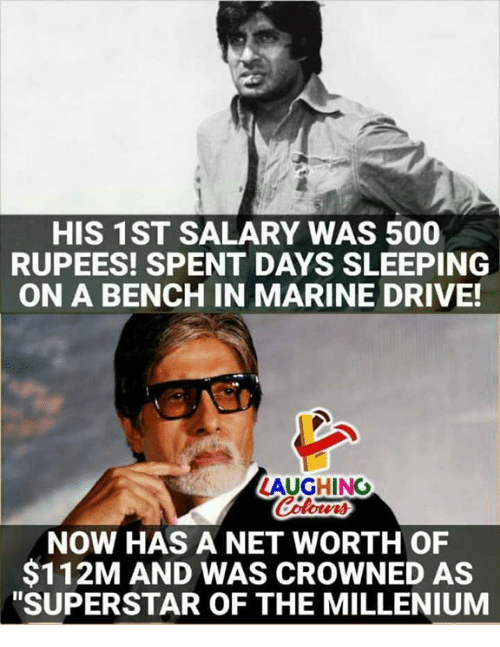 "Drive, Sleeping, and Indianpeoplefacebook: HIS 1ST SALARY WAS 500  RUPEES! SPENT DAYS SLEEPING  ON A BENCH IN MARINE DRIVE!  LAUGHING  NOW HAS A NET WORTH OF  $112M AND WAS CROWNED AS  ""SUPERSTAR OF THE MILLENIUM"