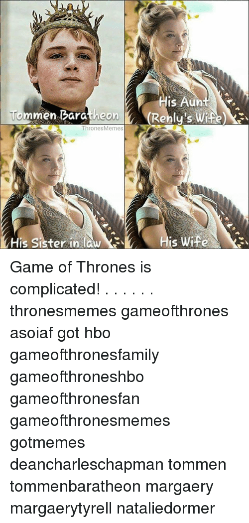 baratheon: His Au  Tommen Baratheon(Renly's Wife  ThronesMemes  His Sister in awHis Wifek Game of Thrones is complicated! . . . . . . thronesmemes gameofthrones asoiaf got hbo gameofthronesfamily gameofthroneshbo gameofthronesfan gameofthronesmemes gotmemes deancharleschapman tommen tommenbaratheon margaery margaerytyrell nataliedormer