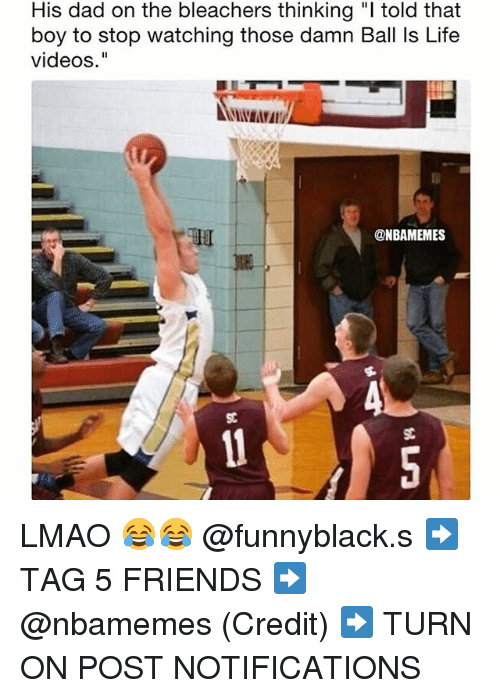 "Ball Is Life, Dad, and Friends: His dad on the bleachers thinking ""l told that  boy to stop watching those damn Ball Is Life  videos.""  @NBAMEMES LMAO 😂😂 @funnyblack.s ➡️ TAG 5 FRIENDS ➡️ @nbamemes (Credit) ➡️ TURN ON POST NOTIFICATIONS"