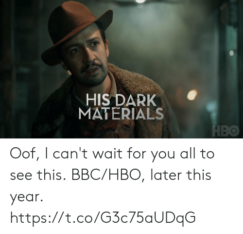 wait for you: HIS DARK  MATERIALS  HBO Oof, I can't wait for you all to see this. BBC/HBO, later this year. https://t.co/G3c75aUDqG