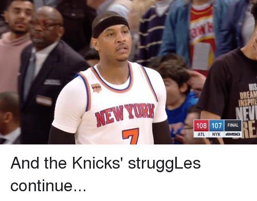 Sports and Knick: HIS  DREAM  INSPITE  108 107 FINAL  ATL  NYK MMSG And the Knicks' struggLes continue...