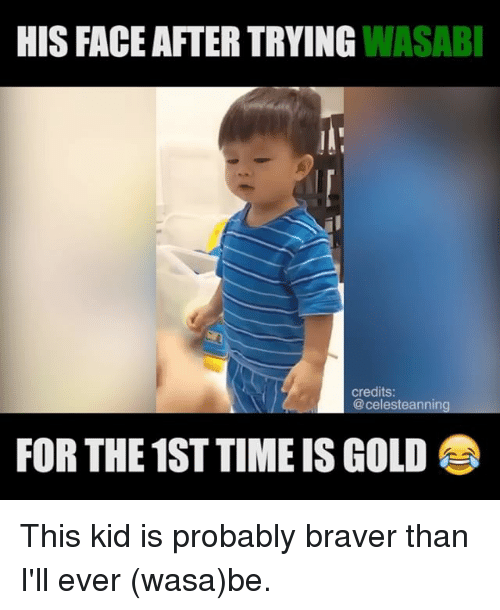 Memes, Time, and 🤖: HIS FACE AFTER TRYING WASAB  credits:  @celesteanning  FOR THE 1ST TIME IS GOLD This kid is probably braver than I'll ever (wasa)be.