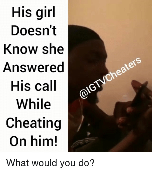 cheaters: His girl  Doesn't  Know she  Answered  His call  While  Cheating  On him!  Cheaters What would you do?