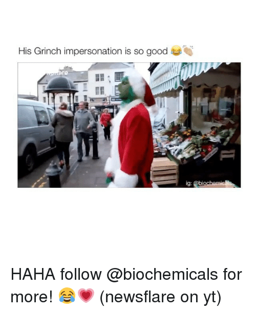 Impersonable: His Grinch impersonation is so g  ig: @biochemicals HAHA follow @biochemicals for more! 😂💗 (newsflare on yt)