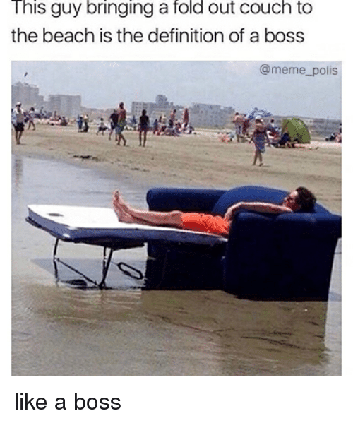 Boss Meme: his guy bringing a fold out couch to  the beach is the definition of a boss  @meme_polis like a boss