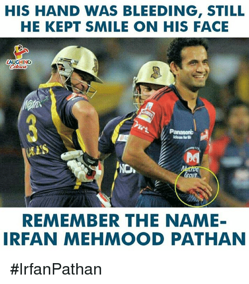 remember the name: HIS HAND WAS BLEEDING, STILL  HE KEPT SMILE ON HIS FACE  LAUGHING  idealt  REMEMBER THE NAME-  IRFAN MEHMOOD PATHAN #IrfanPathan