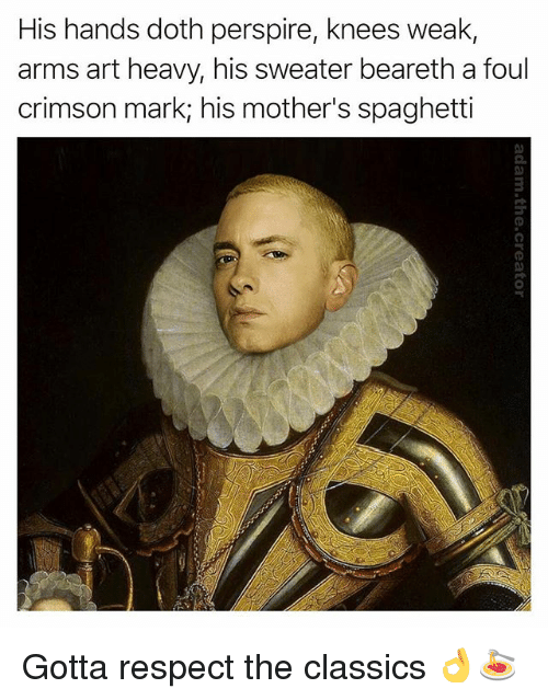 Dothing: His hands doth perspire, knees weak,  arms art heavy, his sweater beareth a foul  crimson mark his mother's spaghetti Gotta respect the classics 👌🍝