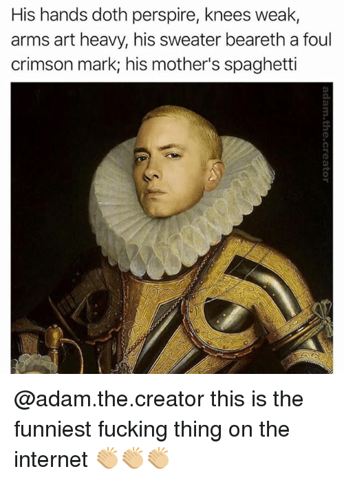 Dothing: His hands doth perspire, knees weak  arms art heavy, his sweater beareth a foul  crimson mark his mother's spaghetti @adam.the.creator this is the funniest fucking thing on the internet 👏🏼👏🏼👏🏼