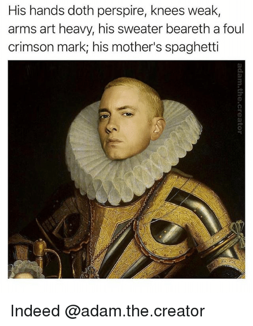 Indeed, Spaghetti, and Dank Memes: His hands doth perspire, knees weak,  arms art heavy, his sweater beareth a foul  crimson mark his mother's spaghetti Indeed @adam.the.creator