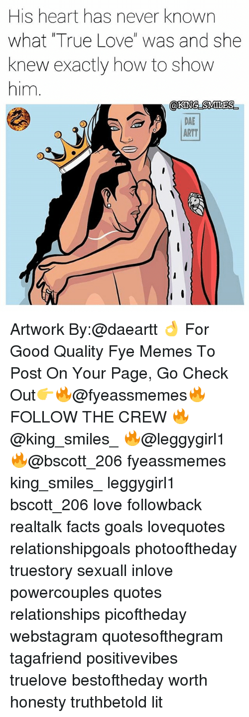 """Good Quality: His heart has never known  what 'True Love"""" was and she  knew exactly how to show  him  DAE  ARTT Artwork By:@daeartt 👌 For Good Quality Fye Memes To Post On Your Page, Go Check Out👉🔥@fyeassmemes🔥 FOLLOW THE CREW 🔥@king_smiles_ 🔥@leggygirl1 🔥@bscott_206 fyeassmemes king_smiles_ leggygirl1 bscott_206 love followback realtalk facts goals lovequotes relationshipgoals photooftheday truestory sexuall inlove powercouples quotes relationships picoftheday webstagram quotesofthegram tagafriend positivevibes truelove bestoftheday worth honesty truthbetold lit"""
