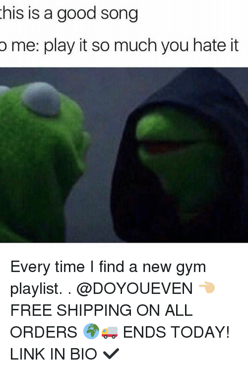 Gym, Free, and Good: his is a good song  o me: play it so much you hate it Every time I find a new gym playlist. . @DOYOUEVEN 👈🏼 FREE SHIPPING ON ALL ORDERS 🌍🚚 ENDS TODAY! LINK IN BIO ✔