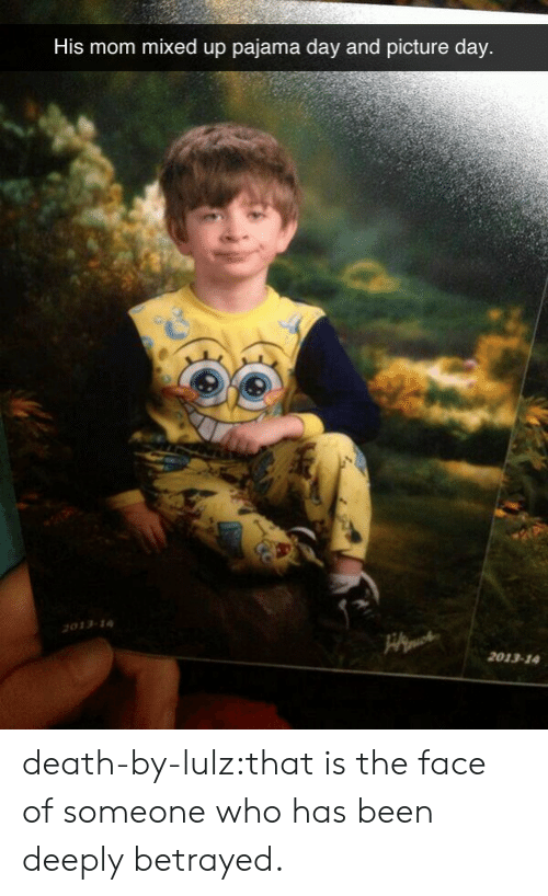 lulz: His mom mixed up pajama day and picture day  033-  2013-14 death-by-lulz:that is the face of someone who has been deeply betrayed.
