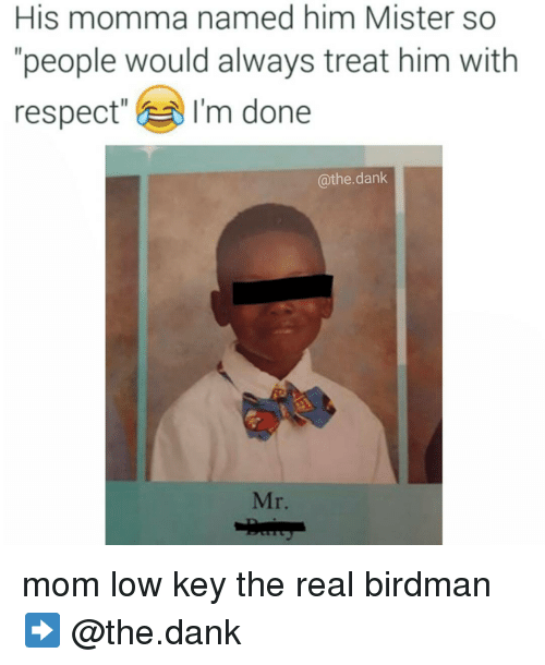"""Birdman, Dank, and Low Key: His momma named him Mister so  """"people would always treat him with  respect""""  I'm done  @the dank mom low key the real birdman ➡ @the.dank"""