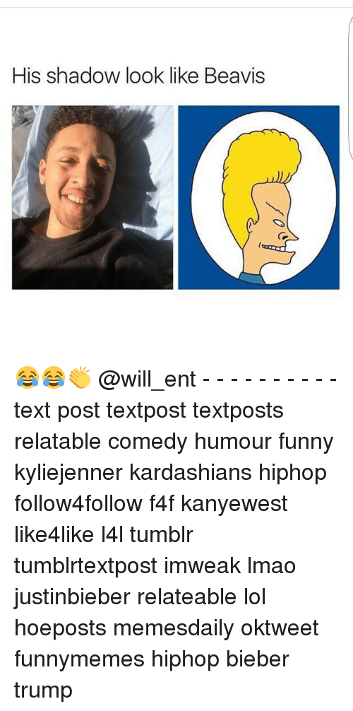 beavis: His shadow look like Beavis 😂😂👏 @will_ent - - - - - - - - - - text post textpost textposts relatable comedy humour funny kyliejenner kardashians hiphop follow4follow f4f kanyewest like4like l4l tumblr tumblrtextpost imweak lmao justinbieber relateable lol hoeposts memesdaily oktweet funnymemes hiphop bieber trump