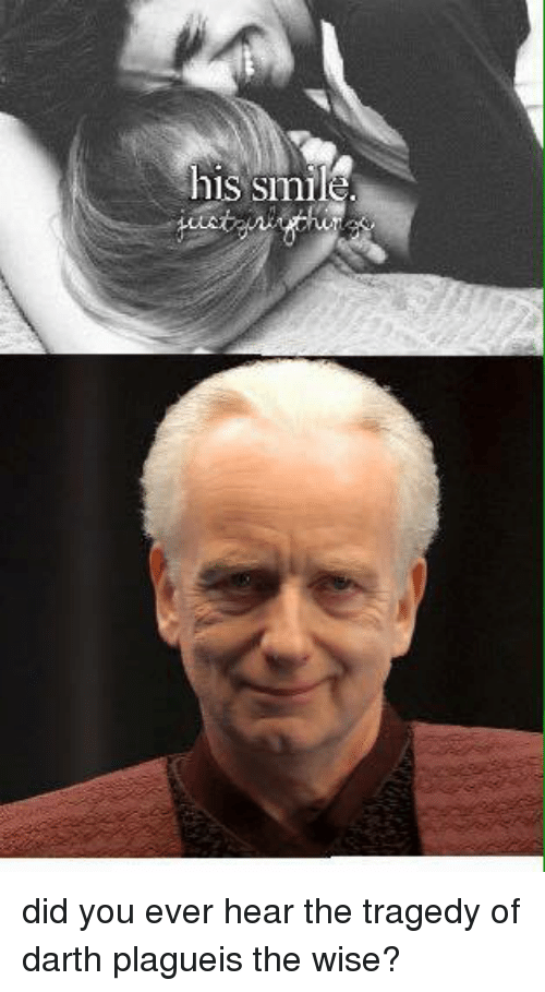 Dank Memes, Plagueis, and Smil: his Smil did you ever hear the tragedy of darth plagueis the wise?