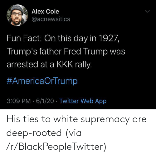 R Blackpeopletwitter: His ties to white supremacy are deep-rooted (via /r/BlackPeopleTwitter)